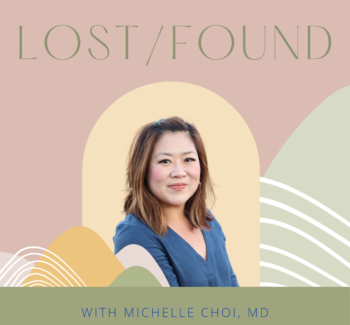 Lost / Found Podcast with Dr. Michelle Choi